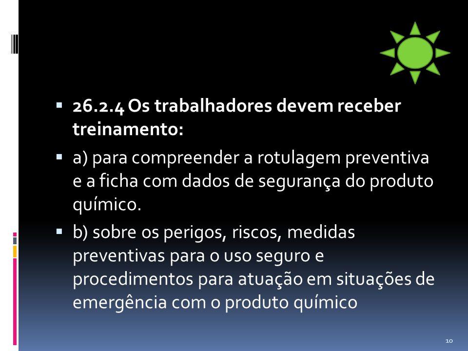 26.2.4 Os trabalhadores devem receber treinamento: a) para compreender a rotulagem preventiva e a ficha com dados de segurança do produto químico. b)
