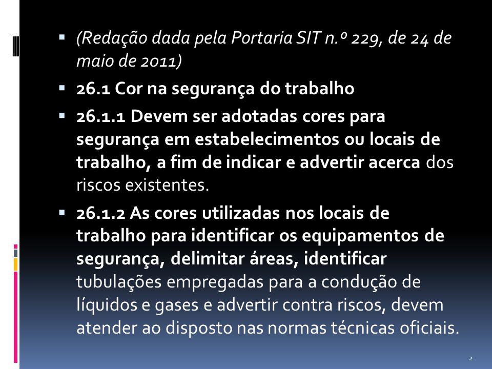 (Redação dada pela Portaria SIT n.º 229, de 24 de maio de 2011) 26.1 Cor na segurança do trabalho 26.1.1 Devem ser adotadas cores para segurança em es
