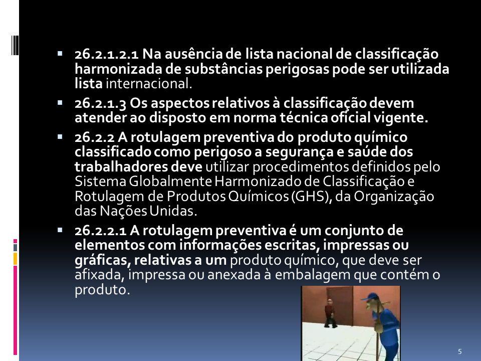 26.2.2.2 A rotulagem preventiva deve conter os seguintes elementos: a) identificação e composição do produto químico; b) pictograma(s) de perigo; c) palavra de advertência; d) frase(s) de perigo; e) frase(s) de precaução; f) informações suplementares.