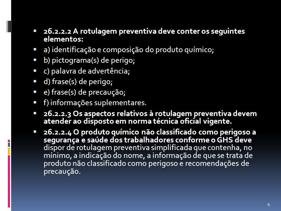26.2.2.2 A rotulagem preventiva deve conter os seguintes elementos: a) identificação e composição do produto químico; b) pictograma(s) de perigo; c) p