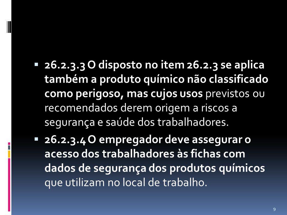 26.2.3.3 O disposto no item 26.2.3 se aplica também a produto químico não classificado como perigoso, mas cujos usos previstos ou recomendados derem o