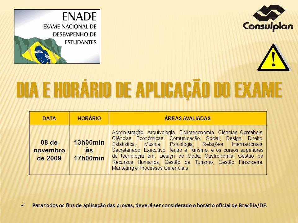 DIA E HORÁRIO DE APLICAÇÃO DO EXAME DATA HOR Á RIO Á REAS AVALIADAS 08 de novembro de 2009 13h00min à s 17h00min Administra ç ão, Arquivologia, Biblio