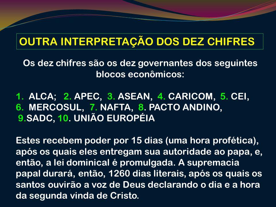 OUTRA INTERPRETAÇÃO DOS DEZ CHIFRES Os dez chifres são os dez governantes dos seguintes blocos econômicos: 1. ALCA; 2. APEC, 3. ASEAN, 4. CARICOM, 5.