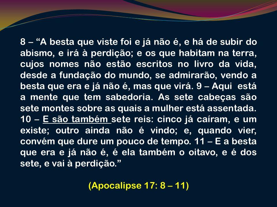 8 – A besta que viste foi e já não é, e há de subir do abismo, e irá à perdição; e os que habitam na terra, cujos nomes não estão escritos no livro da