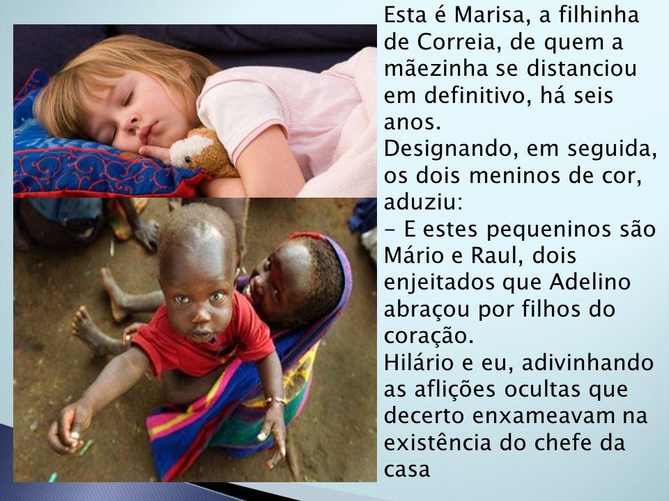 Esta é Marisa, a filhinha de Correia, de quem a mãezinha se distanciou em definitivo, há seis anos. Designando, em seguida, os dois meninos de cor, ad