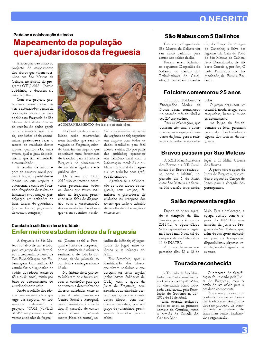 A autarquia deu início ao projecto de mapeamento dos idosos que vivem sozi- nhos em São Mateus da Calheta, no âmbito do pro- grama OTLJ 2012 – Jovens