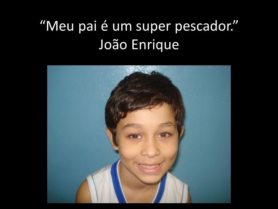 Pai, você é tudo de bom! João Luiz