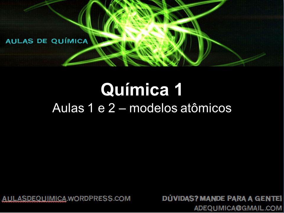 Química 1 Aulas 1 e 2 – modelos atômicos