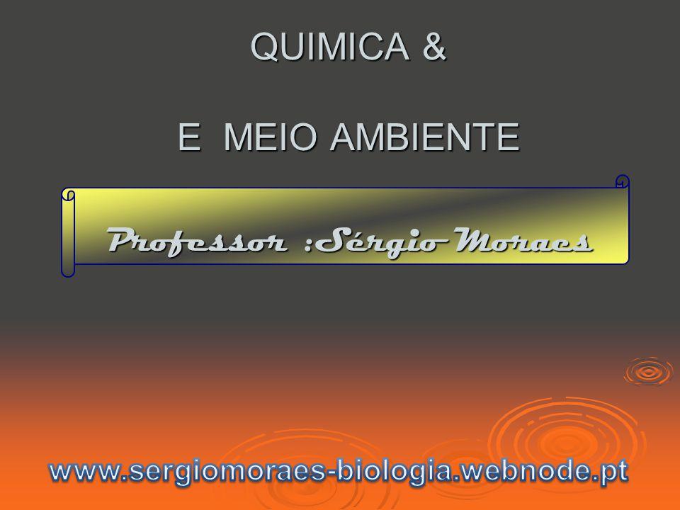 QUIMICA & E MEIO AMBIENTE Professor :Sérgio Moraes
