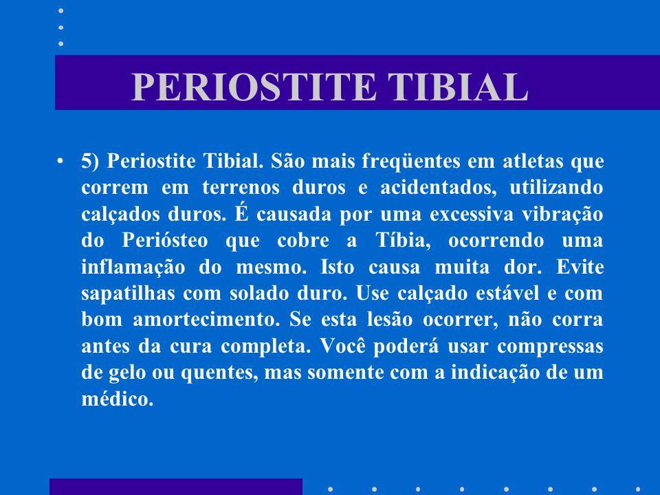 PERIOSTITE TIBIAL 5) Periostite Tibial. São mais freqüentes em atletas que correm em terrenos duros e acidentados, utilizando calçados duros. É causad