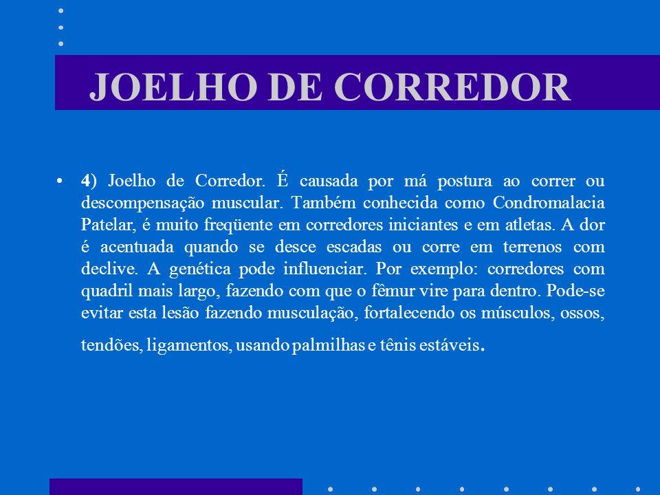 JOELHO DE CORREDOR 4) Joelho de Corredor. É causada por má postura ao correr ou descompensação muscular. Também conhecida como Condromalacia Patelar,