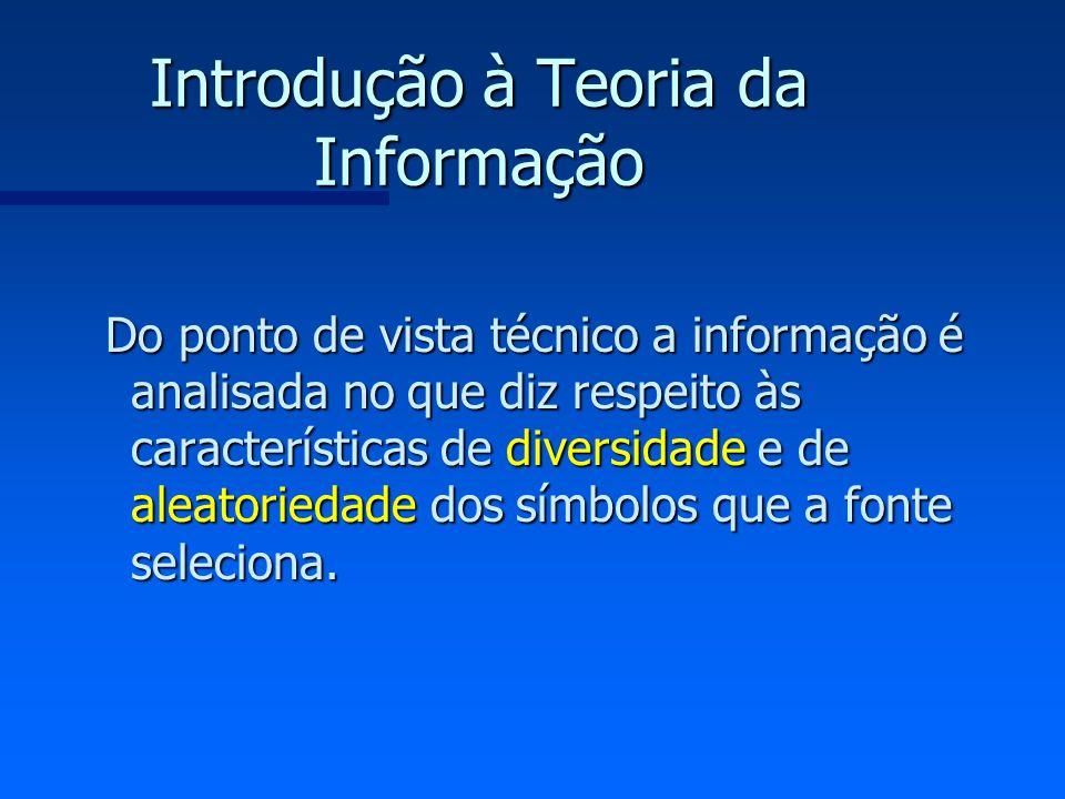 Introdução à Teoria da Informação Do ponto de vista técnico a informação é analisada no que diz respeito às características de diversidade e de aleato