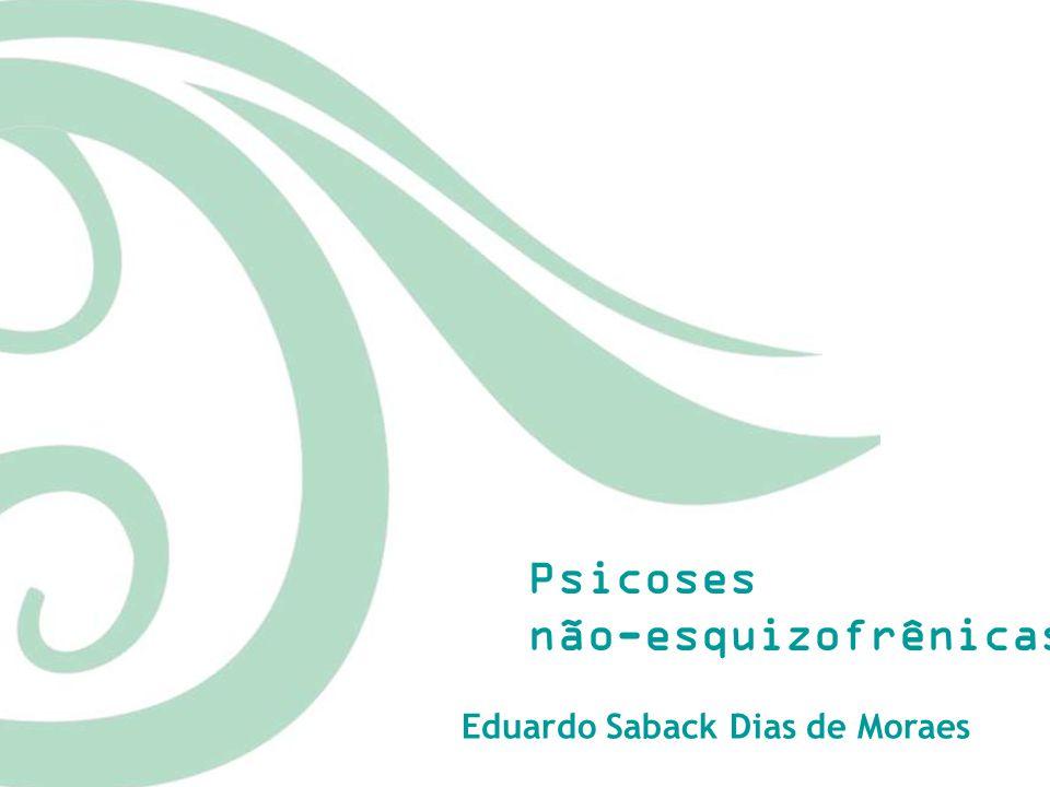 Psicoses não-esquizofrênicas Eduardo Saback Dias de Moraes