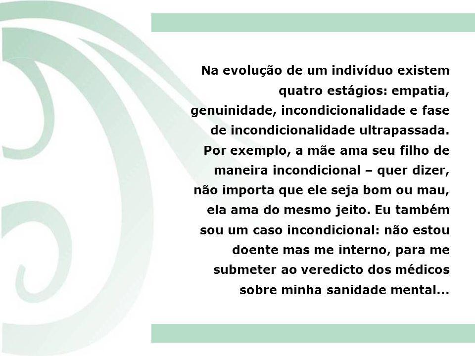Na evolução de um indivíduo existem quatro estágios: empatia, genuinidade, incondicionalidade e fase de incondicionalidade ultrapassada. Por exemplo,