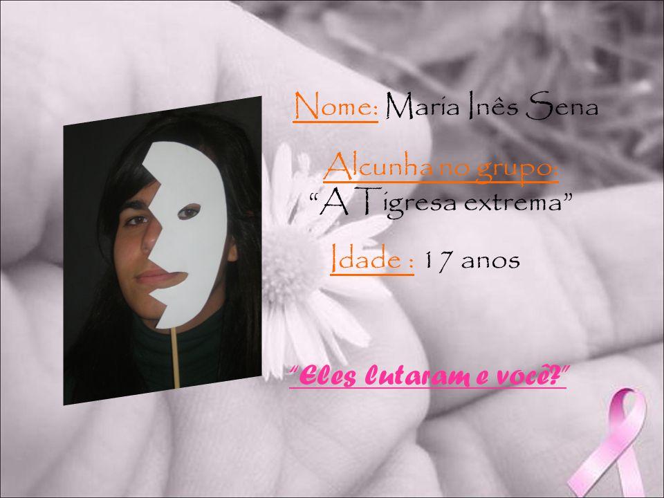 Nome: Maria Inês Sena Alcunha no grupo: A Tigresa extrema Idade : 17 anos Eles lutaram e você?