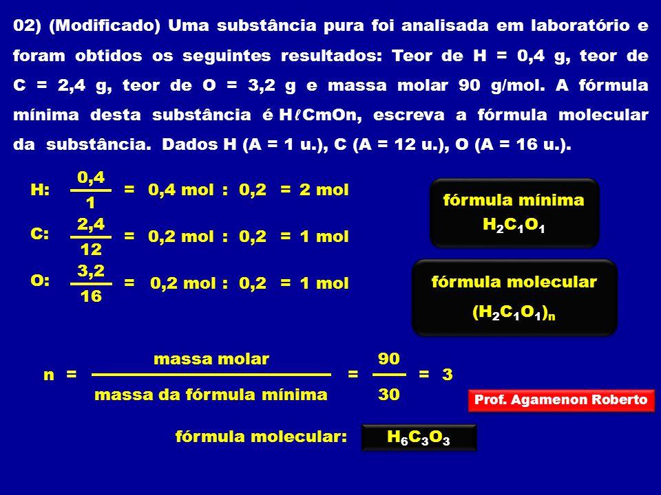 02) (Modificado) Uma substância pura foi analisada em laboratório e foram obtidos os seguintes resultados: Teor de H = 0,4 g, teor de C = 2,4 g, teor