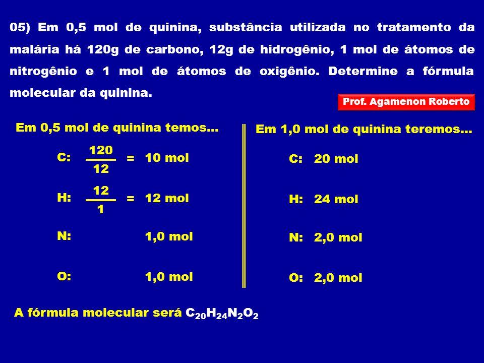 05) Em 0,5 mol de quinina, substância utilizada no tratamento da malária há 120g de carbono, 12g de hidrogênio, 1 mol de átomos de nitrogênio e 1 mol