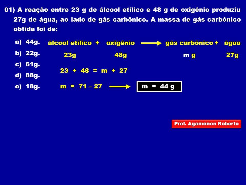 01) A reação entre 23 g de álcool etílico e 48 g de oxigênio produziu 27g de água, ao lado de gás carbônico. A massa de gás carbônico obtida foi de: a