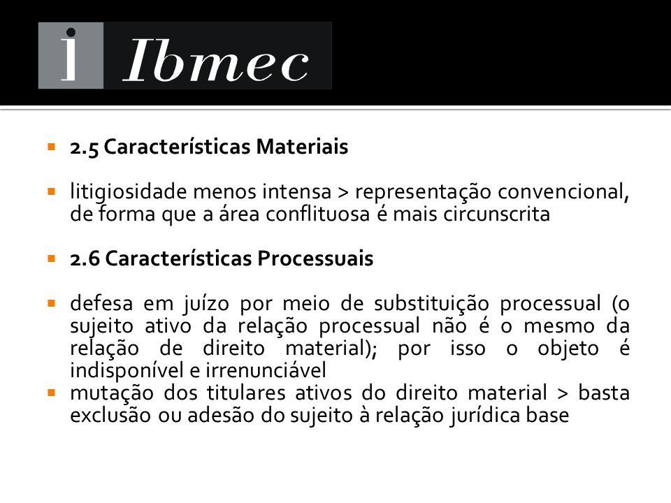 2.5 Características Materiais litigiosidade menos intensa > representação convencional, de forma que a área conflituosa é mais circunscrita 2.6 Caract