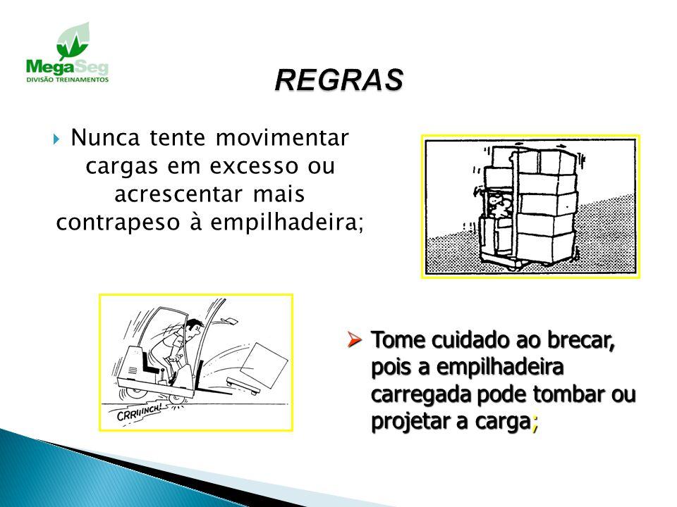 Não arraste a carga sobre o piso, muito menos a empurre; Evite Evite carregar material solto, este deverá ser transportado em recipiente próprio ou pl