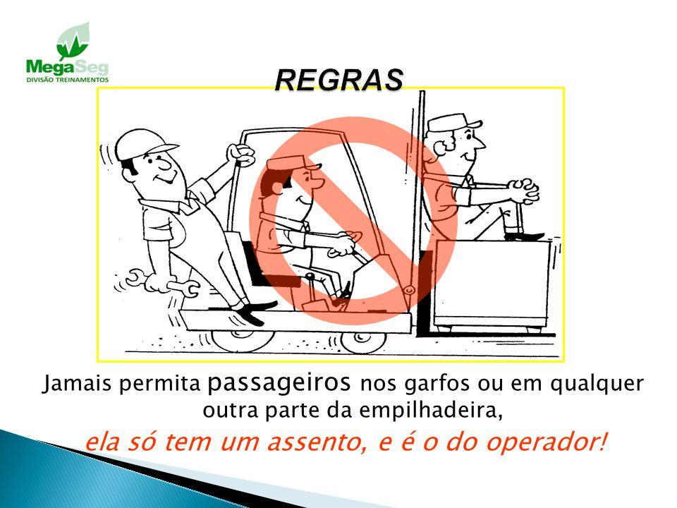 Não faça curvas em alta velocidade, a empilhadeira não tem suspensão, e pode capotar; Não Não arranque de forma brusca ou pare nessa condição; Não Não