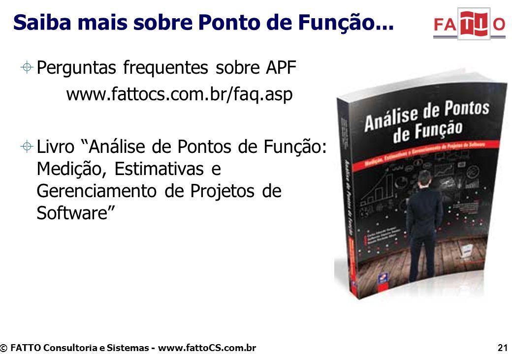 © FATTO Consultoria e Sistemas - www.fattoCS.com.br Saiba mais sobre Ponto de Função...