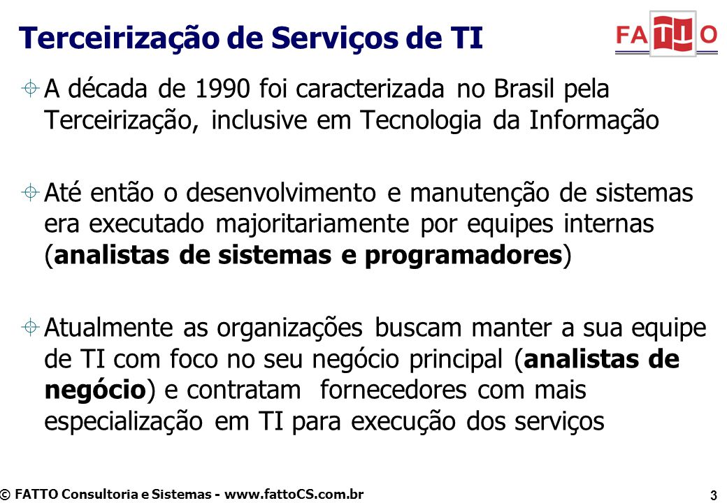 © FATTO Consultoria e Sistemas - www.fattoCS.com.br Homem-Hora (Body Shopping / Time and Material) Preço Global Fixo Preço Unitário Modelos de Contratação de Serviços de Software 4