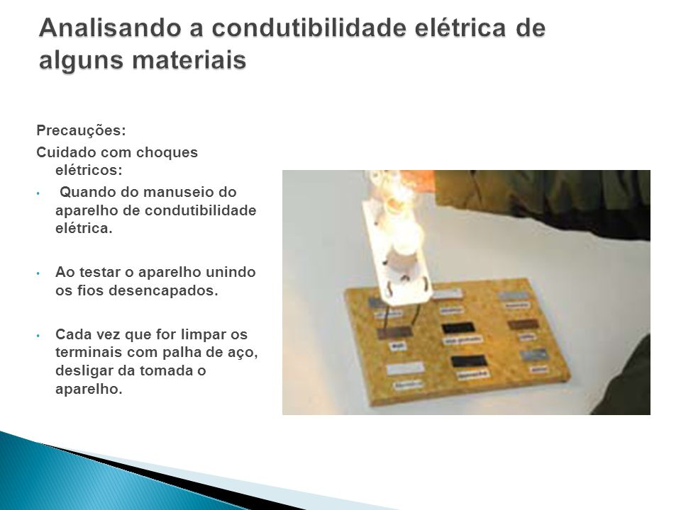 Precauções: Cuidado com choques elétricos: Quando do manuseio do aparelho de condutibilidade elétrica. Ao testar o aparelho unindo os fios desencapado