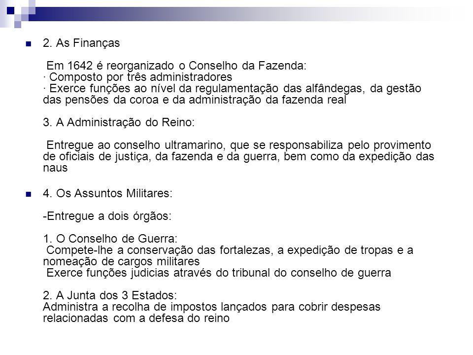 2. As Finanças Em 1642 é reorganizado o Conselho da Fazenda: · Composto por três administradores · Exerce funções ao nível da regulamentação das alfân
