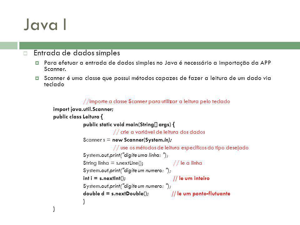 Java I Entrada de dados simples Para efetuar a entrada de dados simples no Java é necessário a importação da APP Scanner.