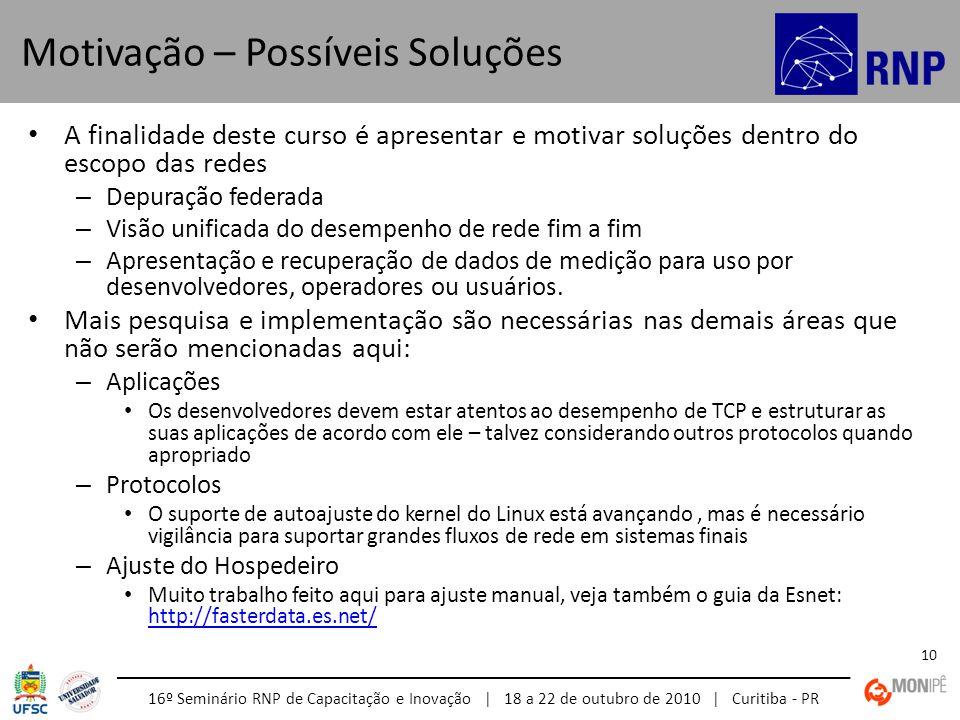 16º Seminário RNP de Capacitação e Inovação | 18 a 22 de outubro de 2010 | Curitiba - PR 10 A finalidade deste curso é apresentar e motivar soluções d