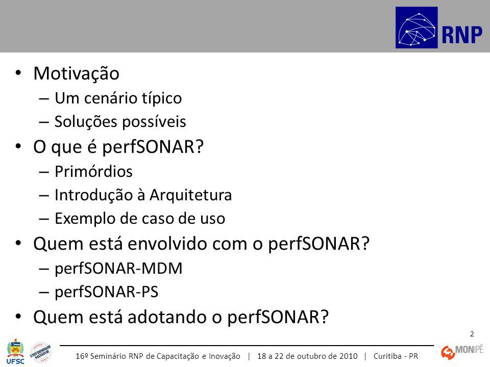 16º Seminário RNP de Capacitação e Inovação | 18 a 22 de outubro de 2010 | Curitiba - PR 13 Motivação – Possíveis Soluções