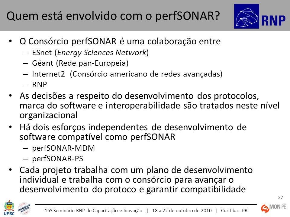 16º Seminário RNP de Capacitação e Inovação | 18 a 22 de outubro de 2010 | Curitiba - PR 27 O Consórcio perfSONAR é uma colaboração entre – ESnet (Ene