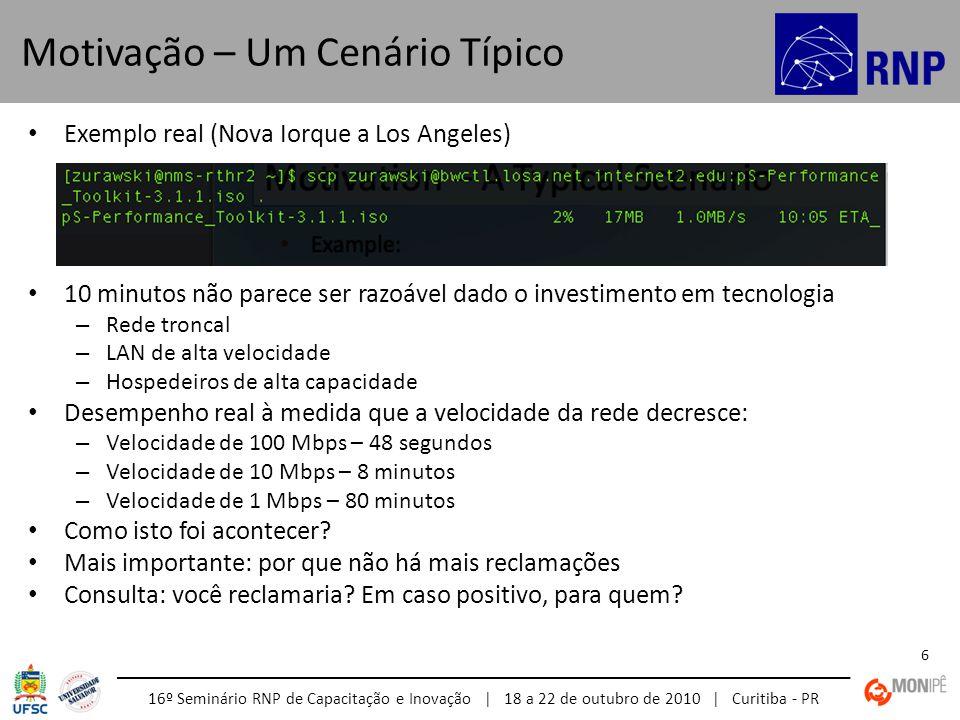 16º Seminário RNP de Capacitação e Inovação | 18 a 22 de outubro de 2010 | Curitiba - PR 6 Exemplo real (Nova Iorque a Los Angeles) 10 minutos não par