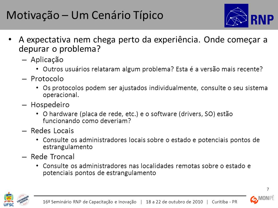 16º Seminário RNP de Capacitação e Inovação | 18 a 22 de outubro de 2010 | Curitiba - PR 7 A expectativa nem chega perto da experiência. Onde começar