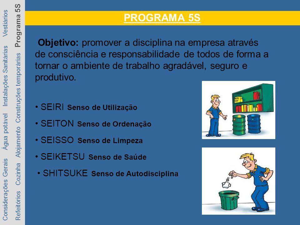 PROGRAMA 5S Objetivo: promover a disciplina na empresa através de consciência e responsabilidade de todos de forma a tornar o ambiente de trabalho agradável, seguro e produtivo.