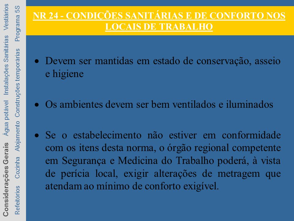 NR 24 - CONDIÇÕES SANITÁRIAS E DE CONFORTO NOS LOCAIS DE TRABALHO Devem ser mantidas em estado de conservação, asseio e higiene Os ambientes devem ser