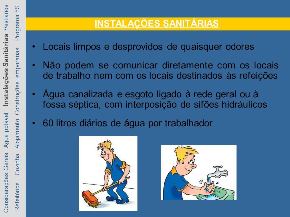 INSTALAÇÕES SANITÁRIAS Locais limpos e desprovidos de quaisquer odores Não podem se comunicar diretamente com os locais de trabalho nem com os locais