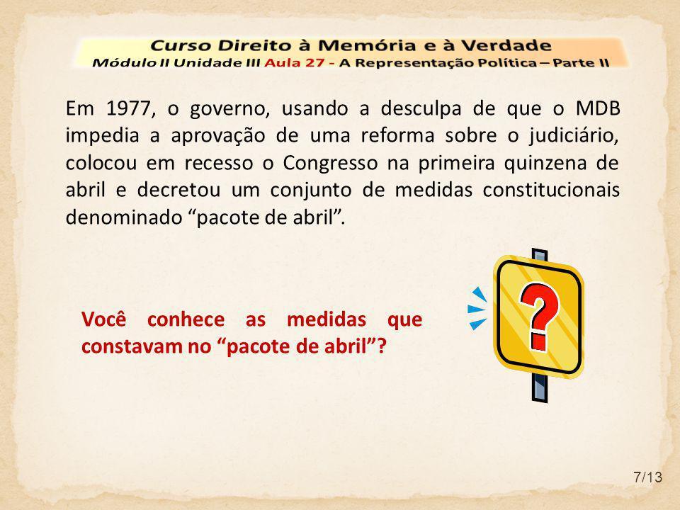 7/13 Você conhece as medidas que constavam no pacote de abril? Em 1977, o governo, usando a desculpa de que o MDB impedia a aprovação de uma reforma s