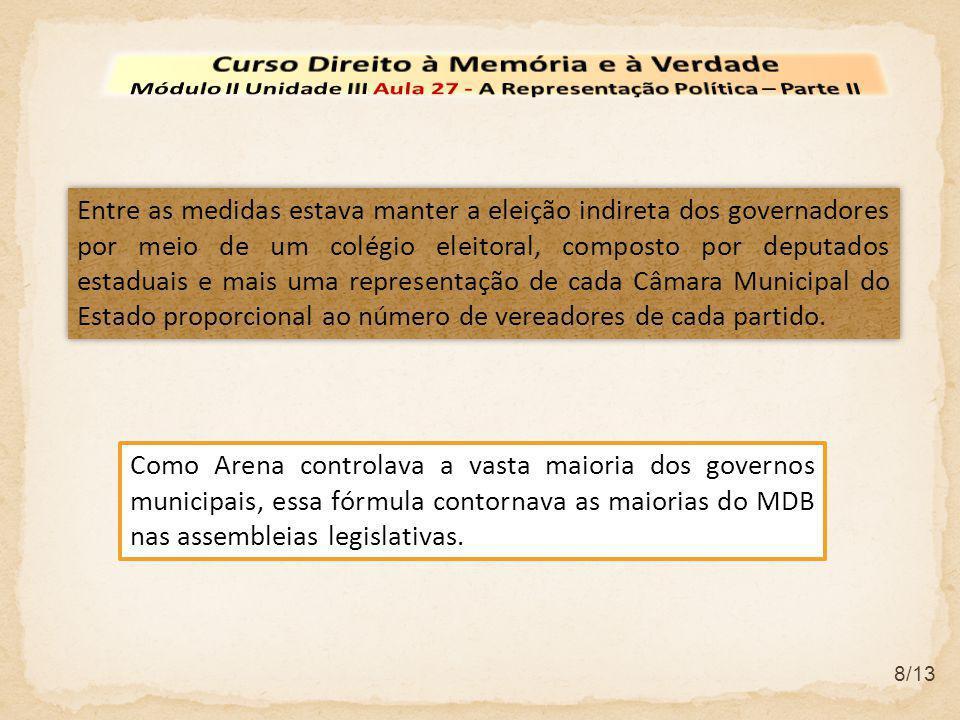 8/13 Entre as medidas estava manter a eleição indireta dos governadores por meio de um colégio eleitoral, composto por deputados estaduais e mais uma
