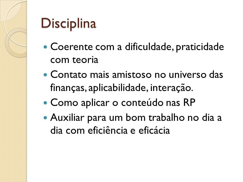Disciplina Coerente com a dificuldade, praticidade com teoria Contato mais amistoso no universo das finanças, aplicabilidade, interação.