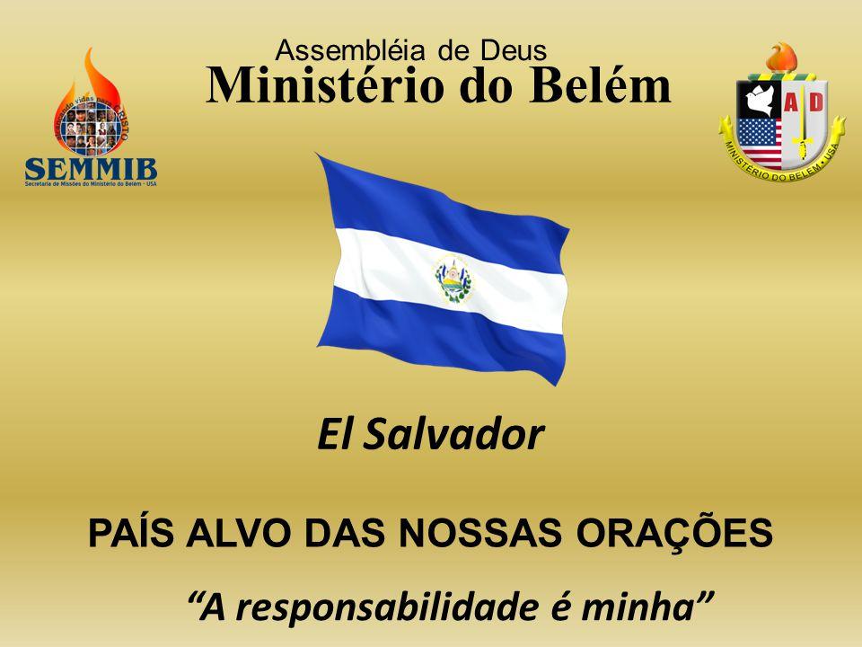 Assembléia de Deus Ministério do Belém El Salvador PAÍS ALVO DAS NOSSAS ORAÇÕES A responsabilidade é minha