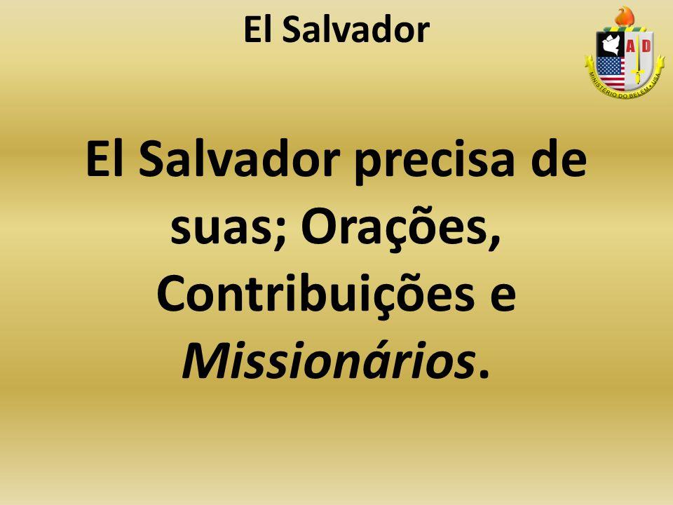 El Salvador precisa de suas; Orações, Contribuições e Missionários. El Salvador