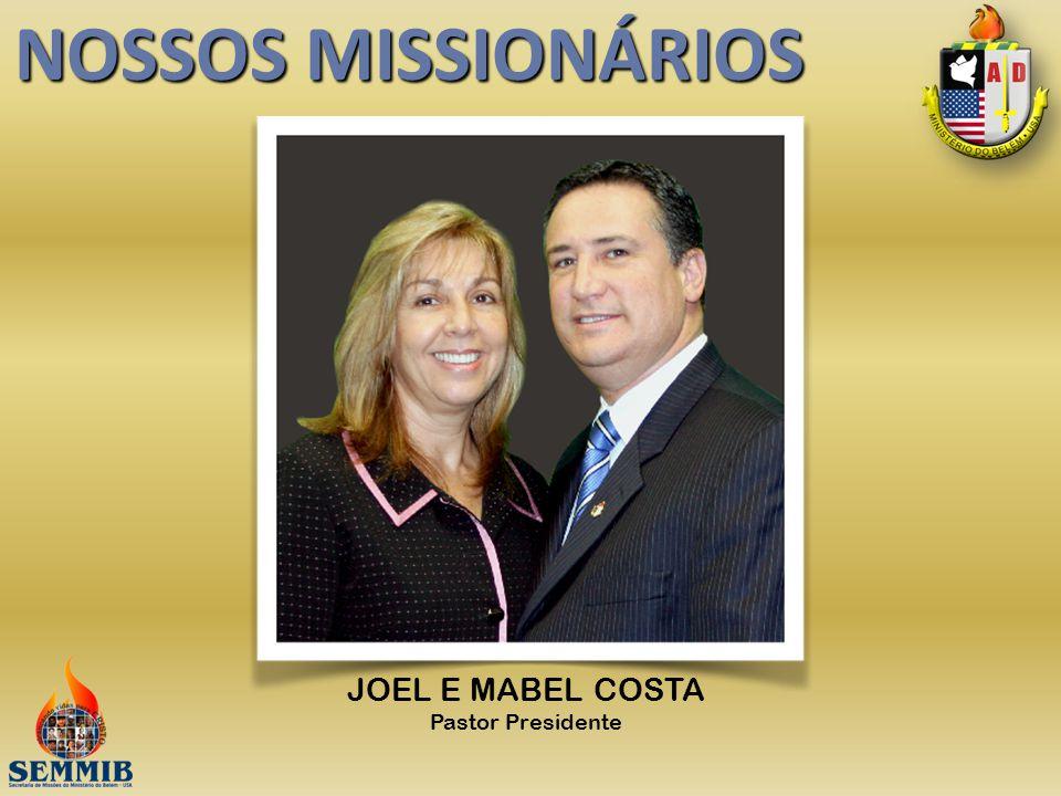 NOSSOS MISSIONÁRIOS JOEL E MABEL COSTA Pastor Presidente