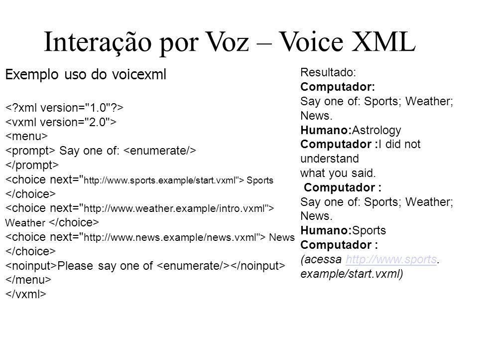 Exemplo uso do voicexml Say one of: Sports Weather News Please say one of Interação por Voz – Voice XML Resultado: Computador: Say one of: Sports; Weather; News.
