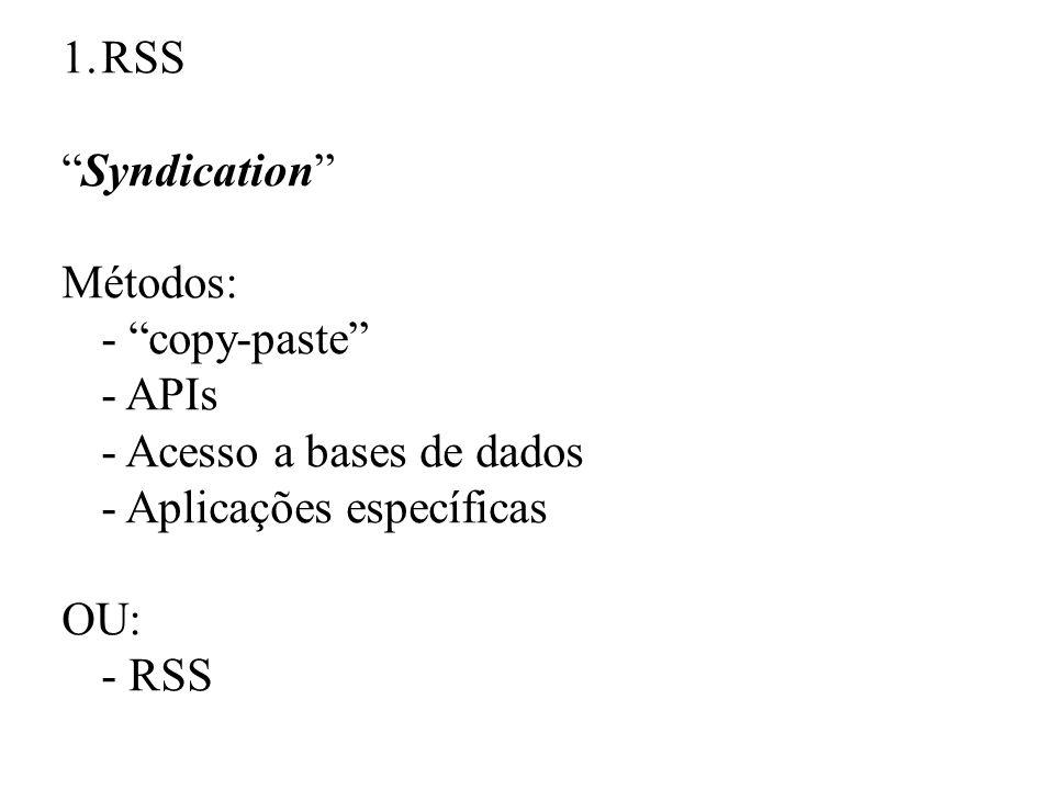 1.RSS Syndication Métodos: - copy-paste - APIs - Acesso a bases de dados - Aplicações específicas OU: - RSS