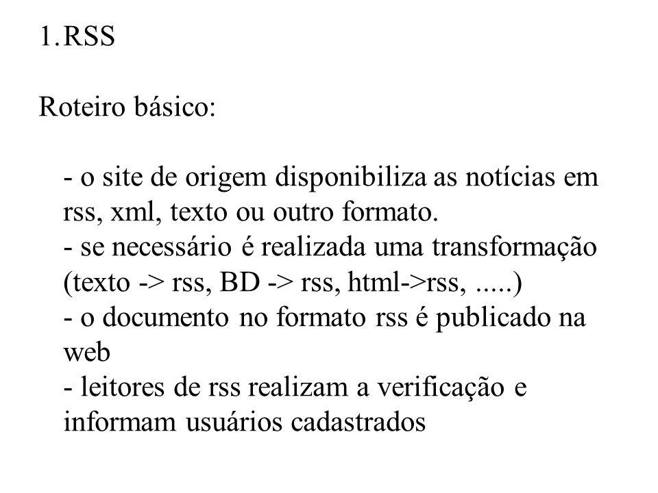 1.RSS Roteiro básico: - o site de origem disponibiliza as notícias em rss, xml, texto ou outro formato.