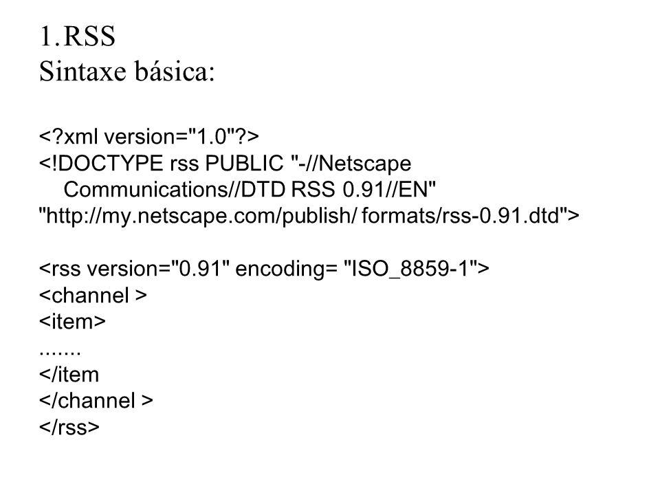 Sintaxe básica: <!DOCTYPE rss PUBLIC -//Netscape Communications//DTD RSS 0.91//EN http://my.netscape.com/publish/ formats/rss-0.91.dtd >.......