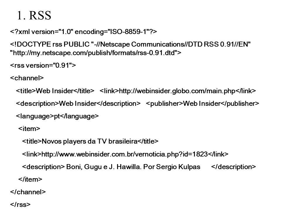 1. RSS Web Insider http://webinsider.globo.com/main.php Web Insider Web Insider pt Novos players da TV brasileira http://www.webinsider.com.br/vernoti