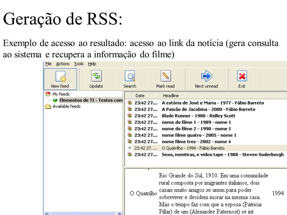 Geração de RSS: Exemplo de acesso ao resultado: acesso ao link da notícia (gera consulta ao sistema e recupera a informação do filme)